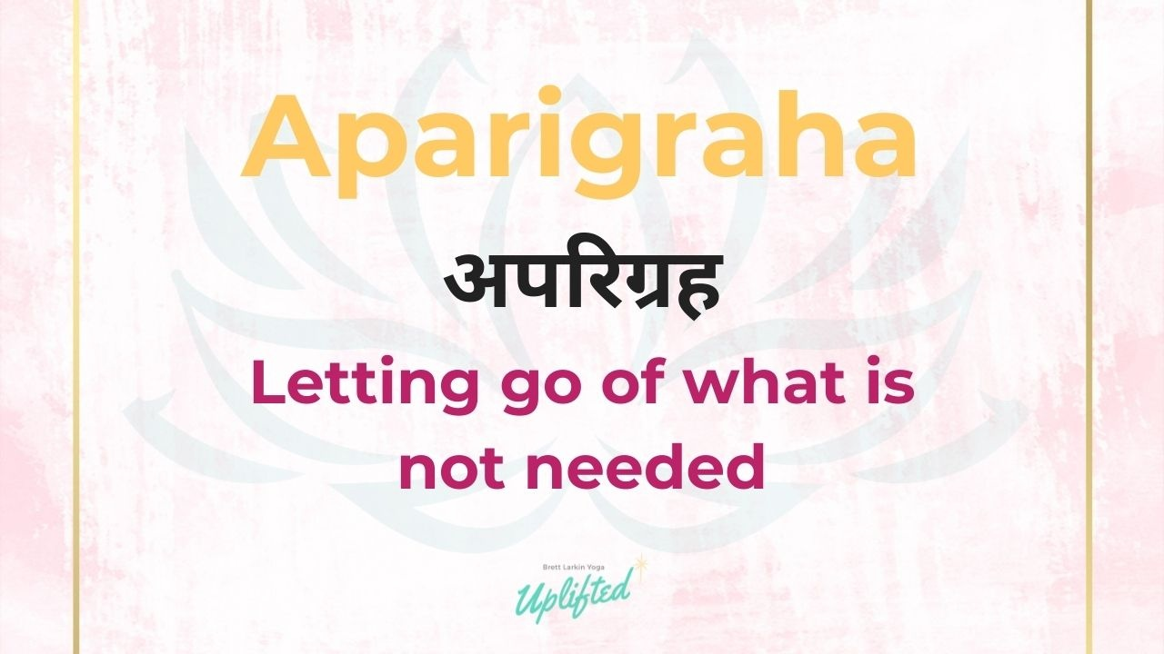 Aparigraha - letting go of what is not needed