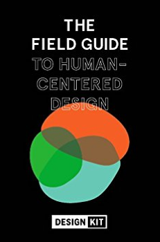 The Field Guide to Human-Centered Design