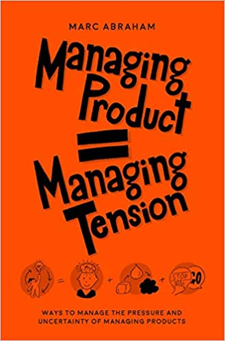 Managing Product = Managing Tension