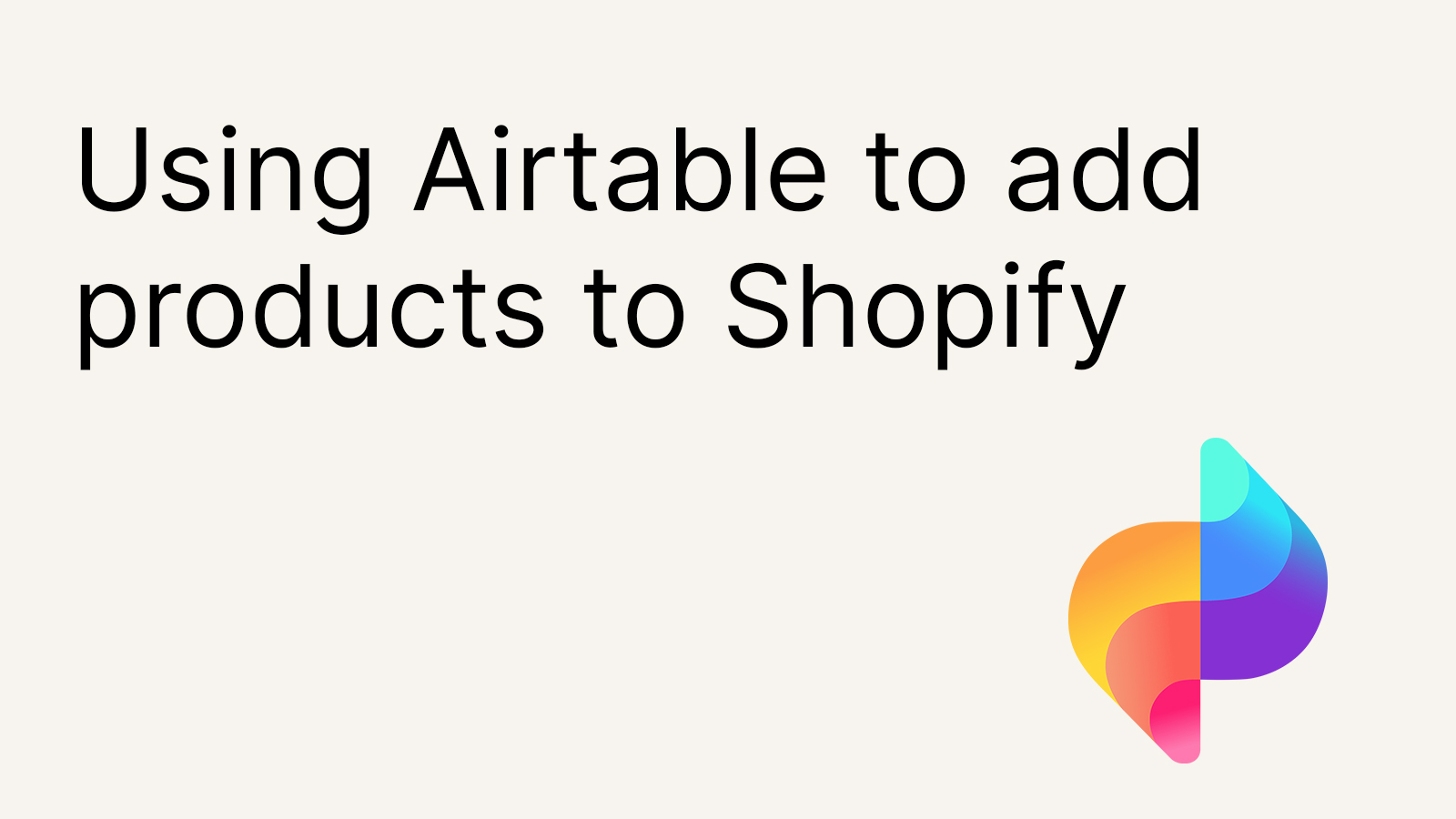 Using Airtable to add products to Shopify