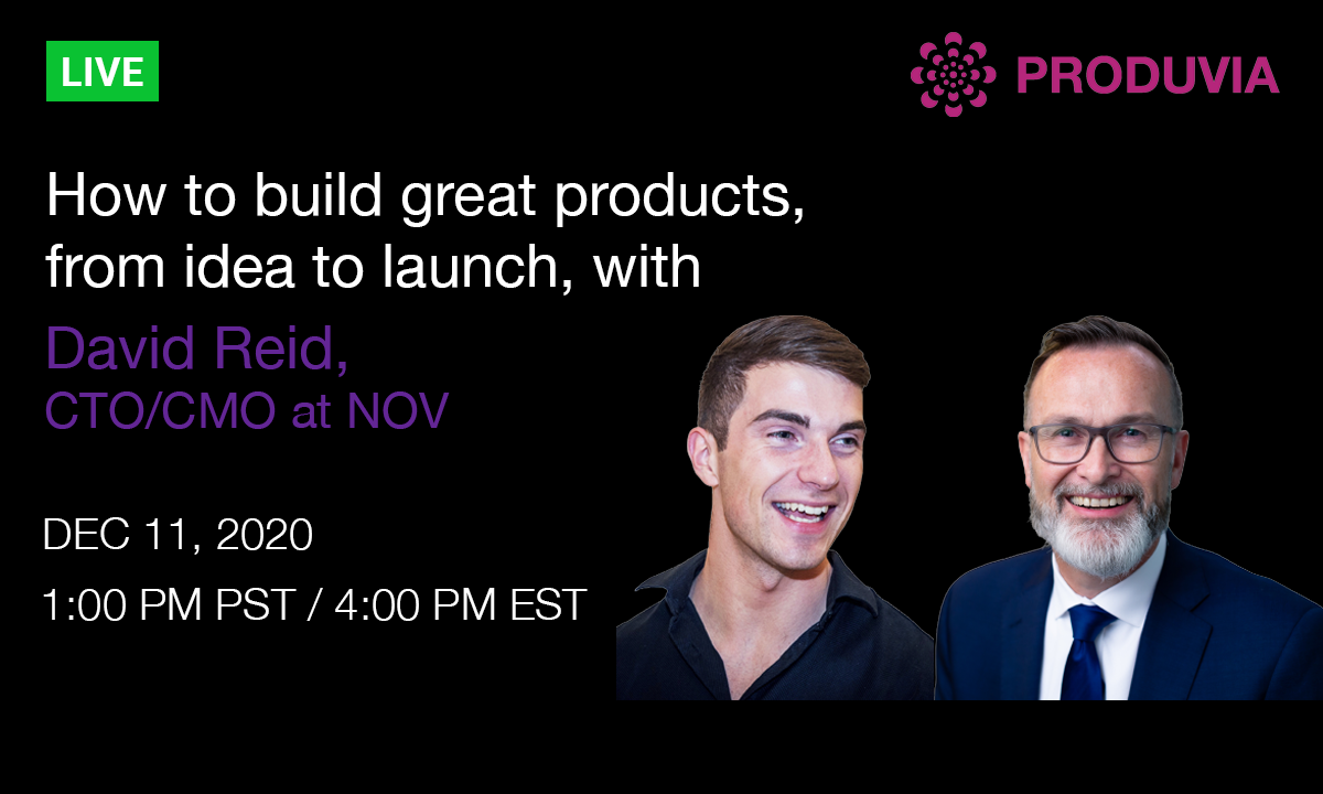 Live now: How to build great products, from idea to launch, with David Reid, CTO/CMO at NOV