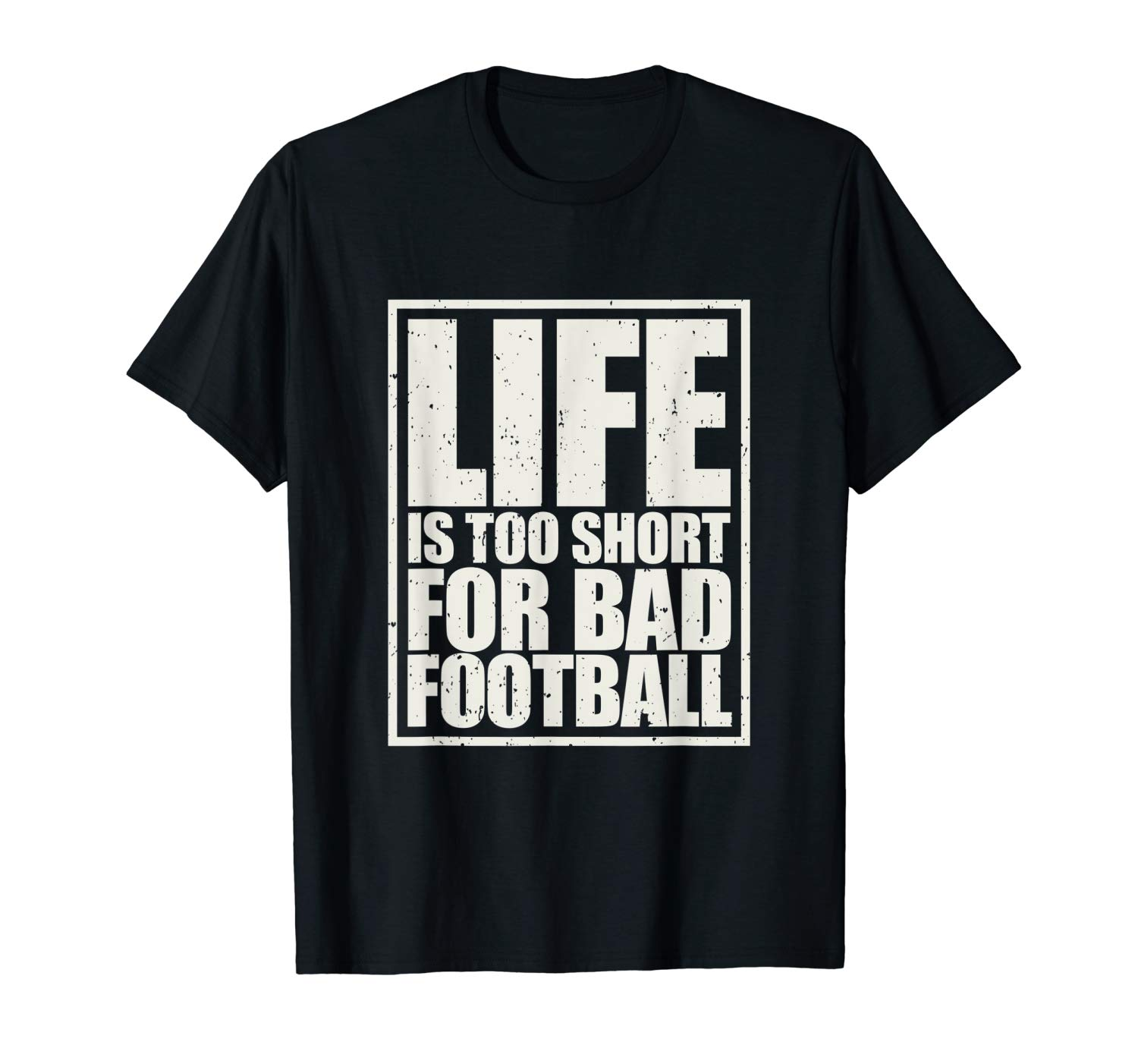T-Shirt: Life is too short for bad football t-shirt