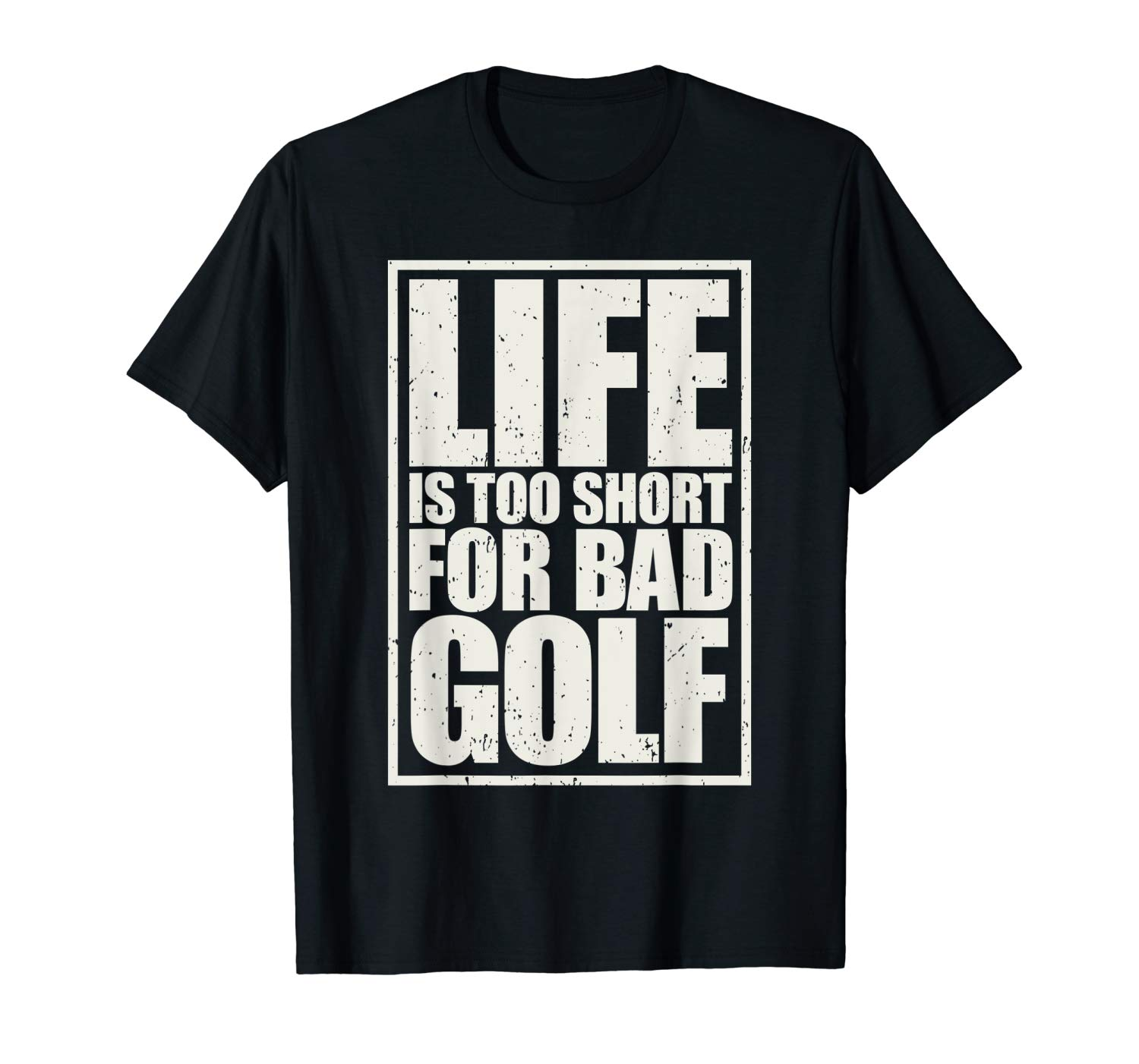 T-Shirt: Life is too short for bad Golf t-shirt