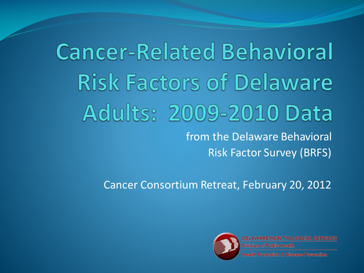 DCC Summit 2012 — Cancer-Related Behavioral Rick Factors of Delaware Adults: 2009-2012 Data