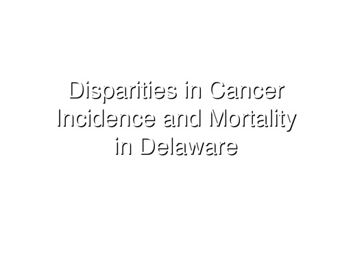 Disparities in Cancer Incidence and Mortality in Delaware 2006 part 1