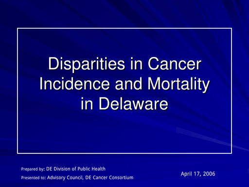 Disparities in Cancer Incidence and Mortality in Delaware 2006 part 2
